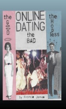 Online Dating: The Good… The Bad… The Hopeless