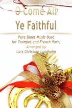 O Come All Ye Faithful - Pure Sheet Music Duet For Trumpet And French Horn, Arranged By Lars Christian Lundholm