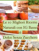 Le 10 Migliori Ricette Naturali con IG Basso di Dolce Senza Zucchero