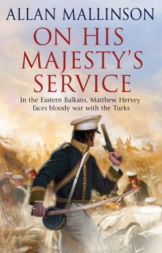 Allan Mallinson - On His Majesty's Service