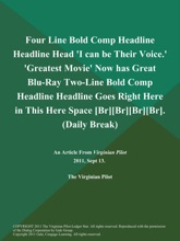 Four Line Bold Comp Headline Headline Head 'I can be Their Voice.' 'Greatest Movie' Now has Great Blu-Ray Two-Line Bold Comp Headline Headline Goes Right Here in This Here Space [Br][Br][Br][Br] (Daily Break)