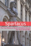 Spartacus The True History Of Romes Greatest Hero And The Third Servile War