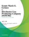Estate Marie E Grimes V Dorchester Gas Producing Company