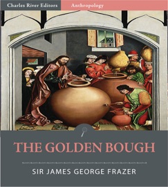 THE GOLDEN BOUGH: A STUDY IN MAGIC AND RELIGION (ILLUSTRATED EDITION)
