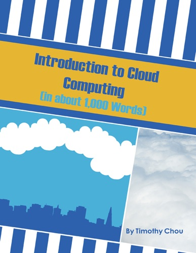Introduction to Cloud Computing (In about 1,000 words) - Timothy Chou - Timothy Chou