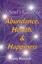 A SOULS GUIDE TO ABUNDANCE, HEALTH AND HAPPINESS