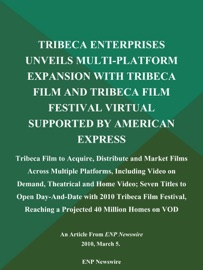 TRIBECA ENTERPRISES UNVEILS MULTI-PLATFORM EXPANSION WITH TRIBECA FILM AND TRIBECA FILM FESTIVAL VIRTUAL SUPPORTED BY AMERICAN EXPRESS; TRIBECA FILM TO ACQUIRE, DISTRIBUTE AND MARKET FILMS ACROSS MULTIPLE PLATFORMS, INCLUDING VIDEO ON DEMAND, THEATRICAL A