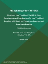 Franchising out of the Box: Identifying Non-Traditional Multi-Unit Sites: Requirements and Specifications for Non-Traditional Locations will Alter from Franchise to Franchise and Location to Location (Multi-Unit Expansion)