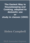 The Easiest Way In Housekeeping And Cooking Adapted To Domestic Use Or Study In Classes 1903