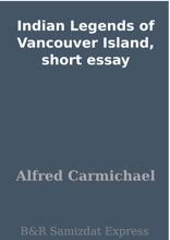 Indian Legends of Vancouver Island, short essay