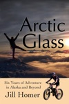Arctic Glass Six Years Of Adventure Stories From Alaska And Beyond