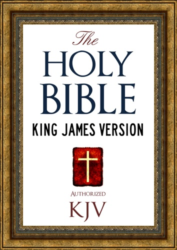 God, The Old Testament & The New Testament - The Holy Bible (KJV) Authorized King James Version