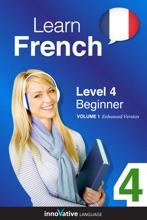 Learn French -  Level 4: Beginner French (Enhanced Version)