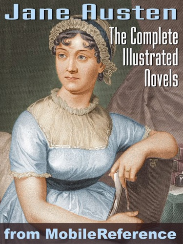 Jane Austen - Complete Works of Jane Austen. ILLUSTRATED.