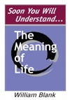 Soon You Will Understand The Meaning Of Life