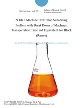 N Job 2 Machine Flow Shop Scheduling Problem with Break Down of Machines, Transportation Time and Equivalent Job Block (Report)
