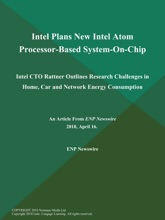Intel Plans New Intel Atom Processor-Based System-On-Chip; Intel CTO Rattner Outlines Research Challenges In Home, Car And Network Energy Consumption
