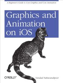 Graphics and Animation on iOS - Vandad Nahavandipoor