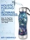 Holistic Fueling For Ironman Triathletes