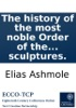 The History Of The Most Noble Order Of The Garter: Wherein Is Set Forth An Account Of The Town, Castle, Chappel, And College Of Windsor; ... To Which Is Prefix'd, A Discourse Of Knighthood In General, ... Collected By Elias Ashmole, ... The Whole Illustr