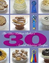 The Blue Ribbon Baker's 30 Award Winning Recipes