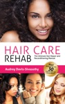 Hair Care Rehab The Ultimate Hair Repair And Reconditioning Manual