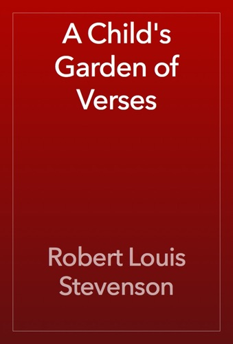 Robert Louis Stevenson - A Child's Garden of Verses