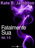 Fatalmente sua - Vol. 1-3