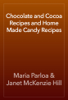 Maria Parloa & Janet McKenzie Hill - Chocolate and Cocoa Recipes and Home Made Candy Recipes artwork