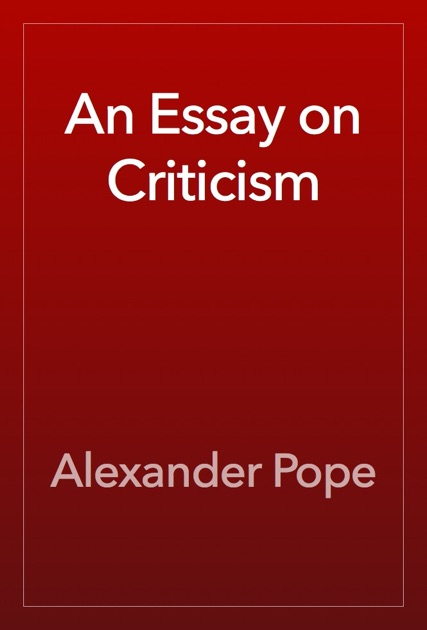 alexander pope an essay on criticism quotes Alexander pope's quotes in this page alexander pope (1688-1744), british poet essay on criticism (fr i) poetical works [alexander pope.