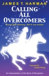 Calling All Overcomers An Interpretation Of The Book Of Revelation