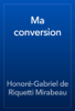 HonorГ©-Gabriel de Riquetti Mirabeau - Ma conversion artwork
