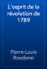 Pierre-Louis Roederer - L'esprit de la révolution de 1789 artwork