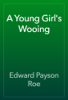 Edward Payson Roe - A Young Girl's Wooing artwork