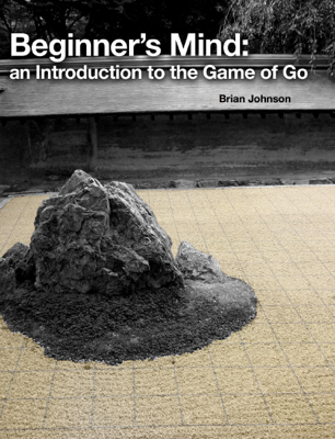 Beginner's Mind - An Introduction to the Game of Go - Brian Johnson book