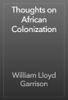 William Lloyd Garrison - Thoughts on African Colonization artwork