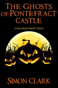 The Ghosts of Pontefract Castle: A Halloween Short Story