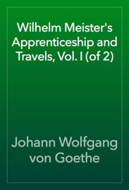 Wilhelm Meister's Apprenticeship and Travels, Vol. I (of 2)