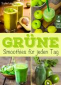 Grüne Smoothies für jeden Tag: Die besten Rezepte - Genießen, entgiften, abnehmen: Detox-Smoothies für Gesundheit und Wohlbefinden. Rezepte, Einführung und Tipps für Einsteiger und Kenner