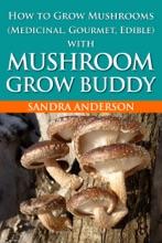How to Grow Mushrooms (Medicinal, Gourmet, Edible) with Mushroom Grow Buddy