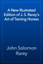 A New Illustrated Edition Of J. S. Rarey's Art Of Taming Horses