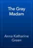 Anna Katharine Green - The Gray Madam artwork