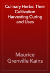 Culinary Herbs: Their Cultivation Harvesting Curing and Uses