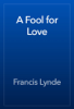 Francis Lynde - A Fool for Love artwork