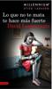 Lo que no te mata te hace más fuerte. (Serie Millennium 4 ) Edición mexicana - David Lagercrantz