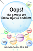 Michelle Smith - Oops! The 9 Ways We Screw Up Our Toddlers ilustraciГіn