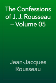 The Confessions of J. J. Rousseau — Volume 05 book