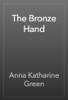 Anna Katharine Green - The Bronze Hand artwork
