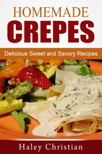 Homemade Crepes: Delicious Sweet and Savory Recipes Book Cover