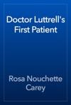 Doctor Luttrells First Patient